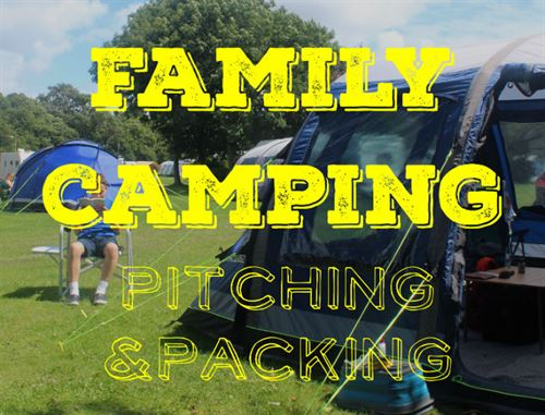 FAMILY CAMPING: Pitching and packing up